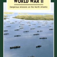 Convoys of World War II: Dangerous Missions on the North Atlantic :: Convoys of World War II: Dangerous Missions on the North Atlantic