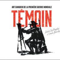 Témoin. Art canadien de la Première Guerre mondiale