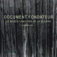 Document fondateur. Le musée canadien de la guerre