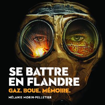 Se battre en Flandre : Gaz. Boue. Mémoire.